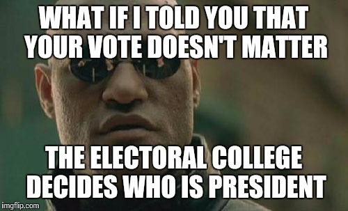 r5dym matrix morpheus meme imgflip,Electoral College Memes