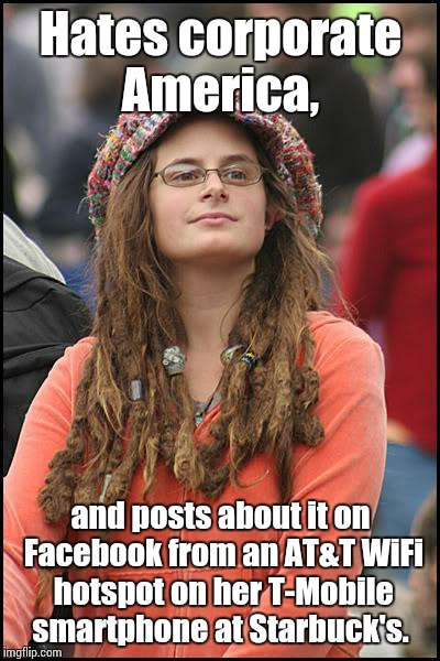 College Liberal Meme | Hates corporate America, and posts about it on Facebook from an AT&T WiFi hotspot on her T-Mobile smartphone at Starbuck's. | image tagged in memes,college liberal | made w/ Imgflip meme maker