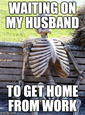r62cd waiting skeleton meme imgflip,Get Home Meme