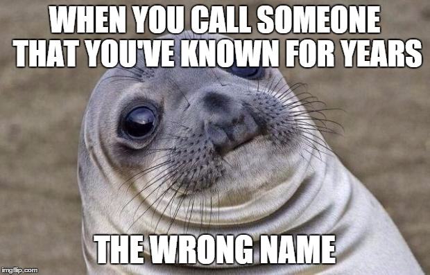 when someone calls you by the wrong name
