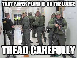 THAT PAPER PLANE IS ON THE LOOSE TREAD CAREFULLY | made w/ Imgflip meme maker