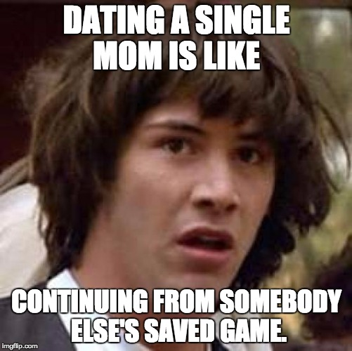 dating a single mom meme Dating a single mom meme these moms tell us what their funny single mom quotes rules are virtual breast augmentation imaging for dating now that they are single30 dating a single mom meme and single, single ladies, single life, quotes on dating, dating memes.