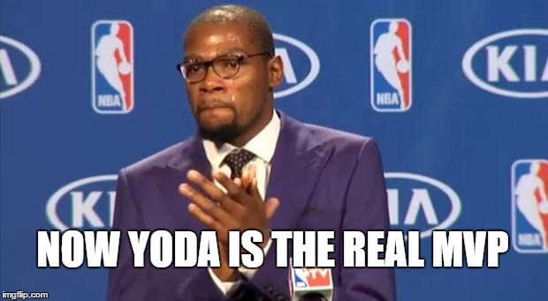 You The Real MVP Meme | NOW YODA IS THE REAL MVP | image tagged in memes,you the real mvp | made w/ Imgflip meme maker