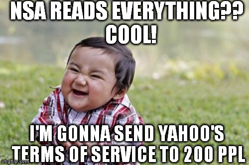 Evil Toddler Meme | NSA READS EVERYTHING??  COOL! I'M GONNA SEND YAHOO'S TERMS OF SERVICE TO 200 PPL | image tagged in memes,evil toddler | made w/ Imgflip meme maker