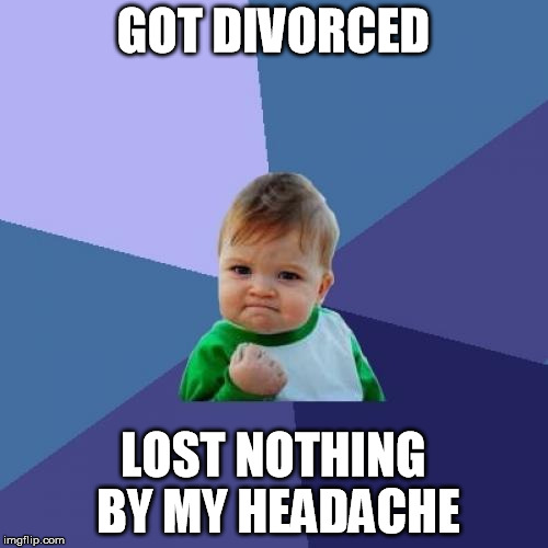 Success Kid Meme | GOT DIVORCED LOST NOTHING BY MY HEADACHE | image tagged in memes,success kid | made w/ Imgflip meme maker