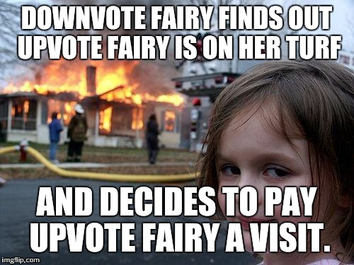Disaster Girl Meme | DOWNVOTE FAIRY FINDS OUT UPVOTE FAIRY IS ON HER TURF AND DECIDES TO PAY UPVOTE FAIRY A VISIT. | image tagged in memes,disaster girl | made w/ Imgflip meme maker