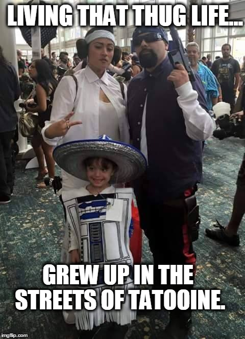 GREW UP IN THE STREETS OF TATOOINE. LIVING THAT THUG LIFE... | image tagged in star wars,funny memes,cosplay | made w/ Imgflip meme maker