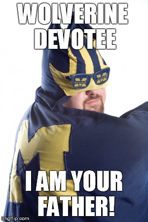 WOLVERINE DEVOTEE I AM YOUR FATHER! | made w/ Imgflip meme maker