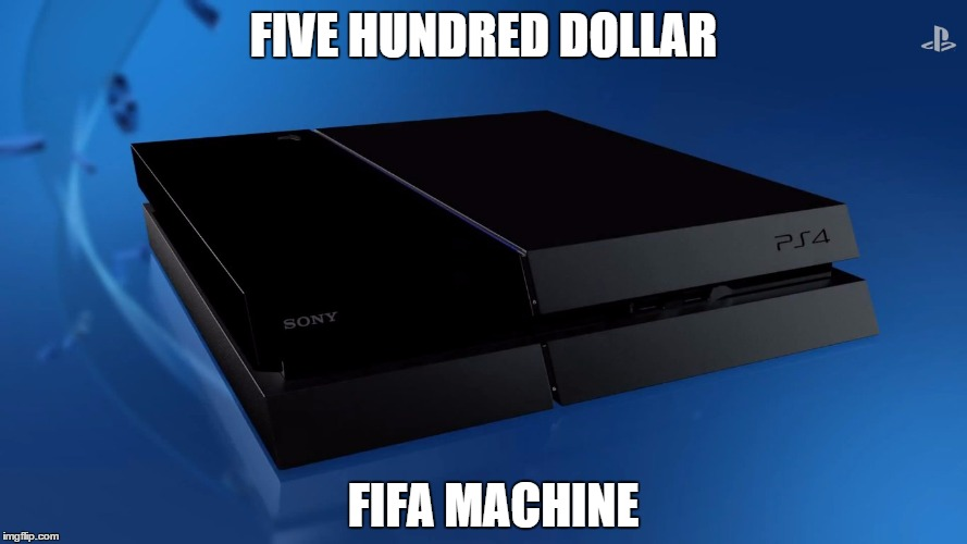 FIVE HUNDRED DOLLAR FIFA MACHINE | made w/ Imgflip meme maker