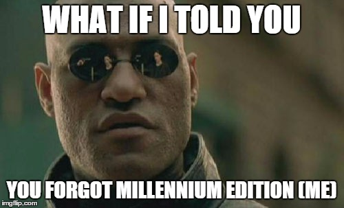 Matrix Morpheus Meme | WHAT IF I TOLD YOU YOU FORGOT MILLENNIUM EDITION (ME) | image tagged in memes,matrix morpheus | made w/ Imgflip meme maker