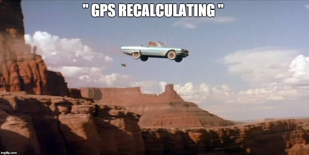 "The Excitement Of Using Modern Technology | "" GPS RECALCULATING "" 