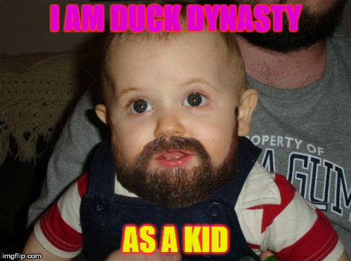 Beard Baby | I AM DUCK DYNASTY AS A KID | image tagged in memes,beard baby | made w/ Imgflip meme maker