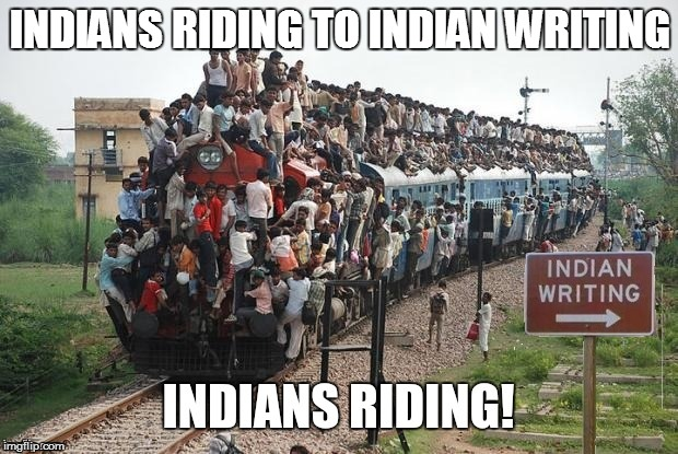 INDIANS RIDING TO INDIAN WRITING | made w/ Imgflip meme maker