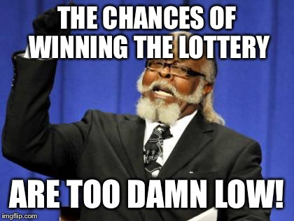 Too Damn High Meme | THE CHANCES OF WINNING THE LOTTERY ARE TOO DAMN LOW! | image tagged in memes,too damn high | made w/ Imgflip meme maker