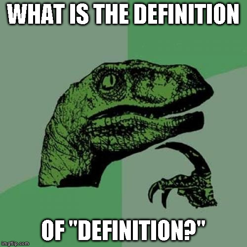 "Philosoraptor Meme | WHAT IS THE DEFINITION OF ""DEFINITION?"" 