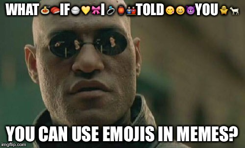 New discovery | WHAT | image tagged in memes,matrix morpheus,funny,emoji,captain obvious | made w/ Imgflip meme maker