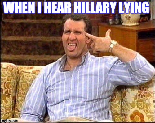 al bundy couch shooting | WHEN I HEAR HILLARY LYING | image tagged in al bundy couch shooting | made w/ Imgflip meme maker