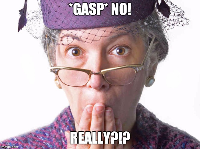 *GASP* NO! REALLY?!? | made w/ Imgflip meme maker