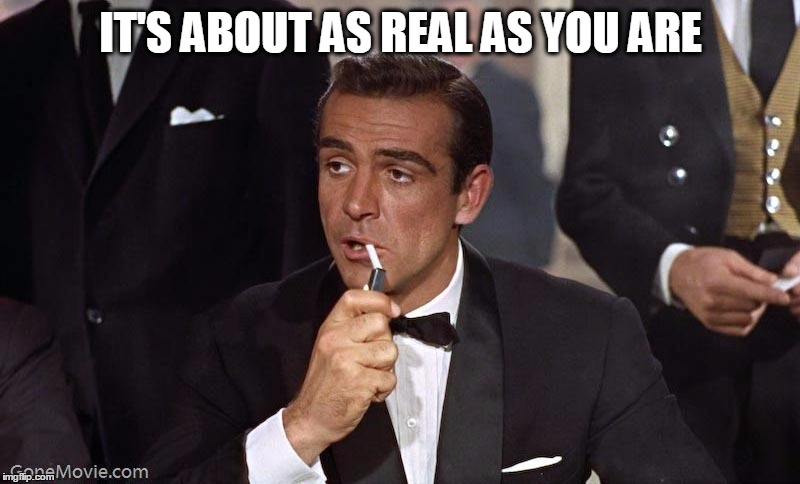 Sean Connery | IT'S ABOUT AS REAL AS YOU ARE | image tagged in sean connery | made w/ Imgflip meme maker