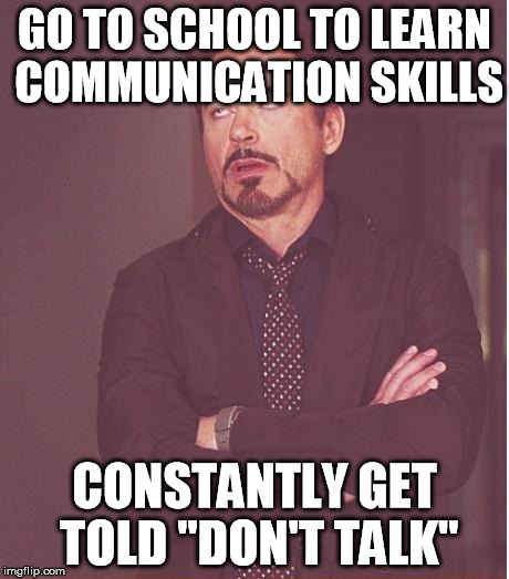 "Face You Make Robert Downey Jr Meme | GO TO SCHOOL TO LEARN COMMUNICATION SKILLS CONSTANTLY GET TOLD ""DON'T TALK"" 