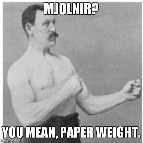 Overly Manly Man | MJOLNIR? YOU MEAN, PAPER WEIGHT. | image tagged in memes,overly manly man | made w/ Imgflip meme maker