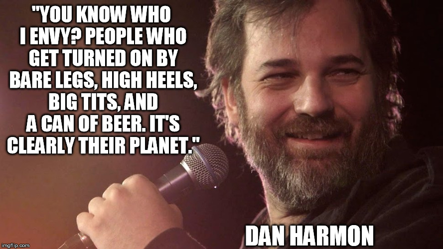 Harmontown Quote I Memed You Know Who I Envy People Who Get