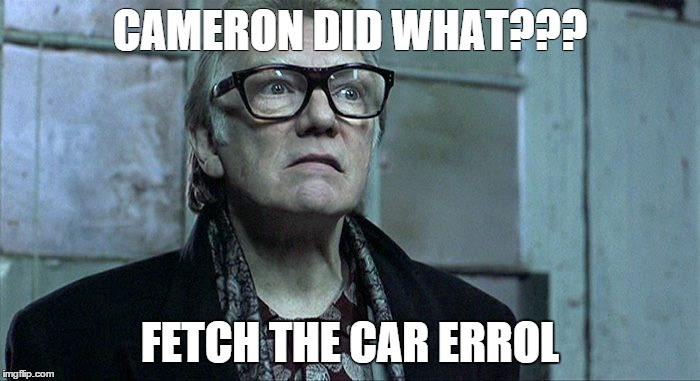 Fetch the car errol | CAMERON DID WHAT??? FETCH THE CAR ERROL | image tagged in david cameron,pig,pigs | made w/ Imgflip meme maker