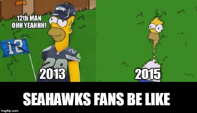 2015 SEAHAWKS FANS BE LIKE | image tagged in seattle seahawks,nfl,football | made w/ Imgflip meme maker