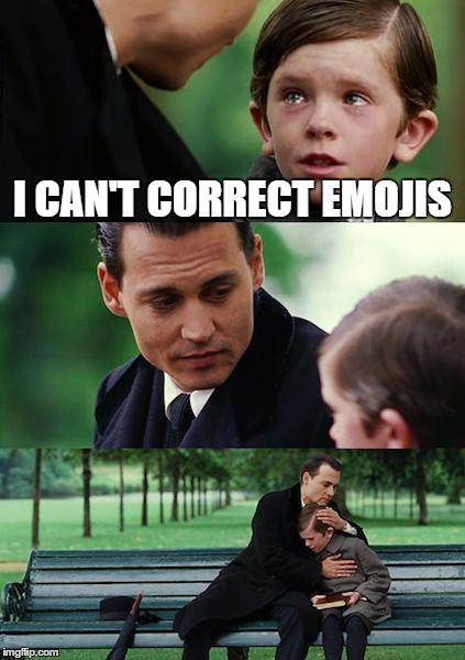 Finding Neverland Meme | I CAN'T CORRECT EMOJIS | image tagged in memes,finding neverland | made w/ Imgflip meme maker