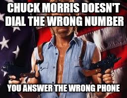 CHUCK MORRIS DOESN'T DIAL THE WRONG NUMBER YOU ANSWER THE WRONG PHONE | made w/ Imgflip meme maker