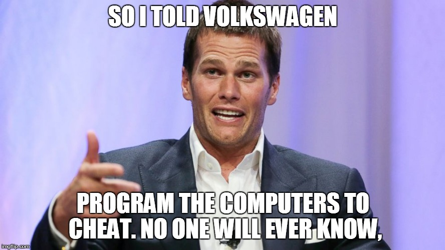 SO I TOLD VOLKSWAGEN PROGRAM THE COMPUTERS TO CHEAT. NO ONE WILL EVER KNOW, | image tagged in tom brady tips,tom brady,cheating,cheaters,volkswagen,original meme | made w/ Imgflip meme maker