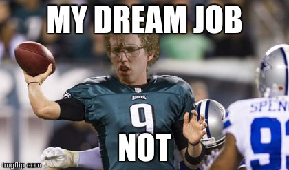 Folean Dynamite | MY DREAM JOB NOT | image tagged in memes,folean dynamite | made w/ Imgflip meme maker