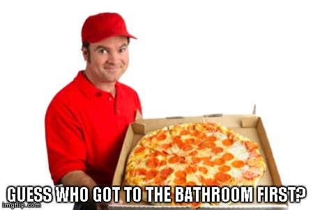 GUESS WHO GOT TO THE BATHROOM FIRST? | image tagged in pizza guy | made w/ Imgflip meme maker