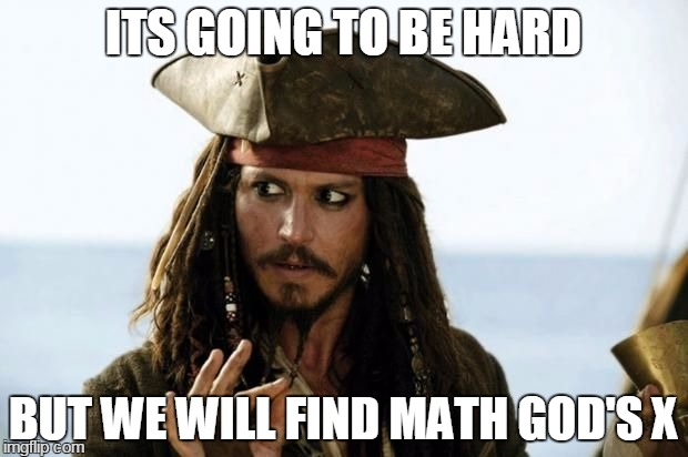 A meme showing how everyone's in quest for 'x' when it comes to algebra.