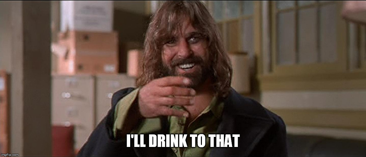 I'LL DRINK TO THAT | image tagged in boondock saints rocco coke | made w/ Imgflip meme maker