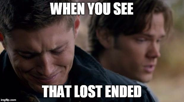 Supernatural: Dean Winchester | WHEN YOU SEE THAT LOST ENDED | image tagged in supernatural dean winchester | made w/ Imgflip meme maker