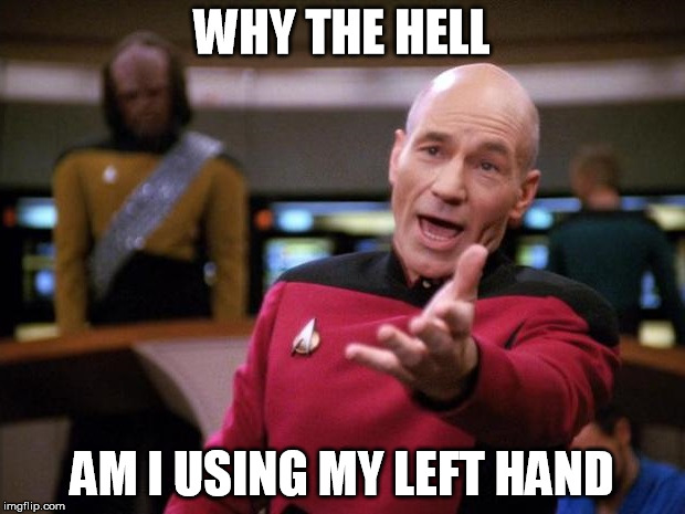 why the hell | WHY THE HELL AM I USING MY LEFT HAND | image tagged in patrick stewart,patrick,patrick stewart why the hell | made w/ Imgflip meme maker