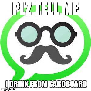 PLZ TELL ME I DRINK FROM CARDBOARD | made w/ Imgflip meme maker