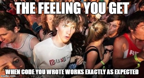 Sudden Clarity Clarence | THE FEELING YOU GET WHEN CODE YOU WROTE WORKS EXACTLY AS EXPECTED | image tagged in memes,sudden clarity clarence | made w/ Imgflip meme maker