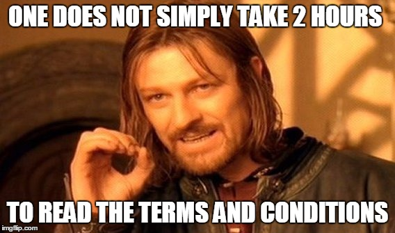 One Does Not Simply Meme | ONE DOES NOT SIMPLY TAKE 2 HOURS TO READ THE TERMS AND CONDITIONS | image tagged in memes,one does not simply | made w/ Imgflip meme maker