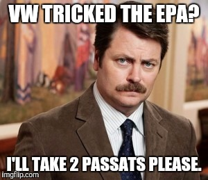 Ron Swanson | VW TRICKED THE EPA? I'LL TAKE 2 PASSATS PLEASE. | image tagged in memes,ron swanson | made w/ Imgflip meme maker
