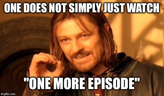 "One Does Not Simply Meme | ONE DOES NOT SIMPLY JUST WATCH ""ONE MORE EPISODE"" 