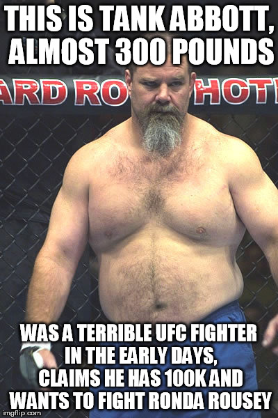 rjg3v image tagged in tank abbott,ronda rousey imgflip