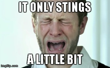 Crying Man | IT ONLY STINGS A LITTLE BIT | image tagged in crying man | made w/ Imgflip meme maker