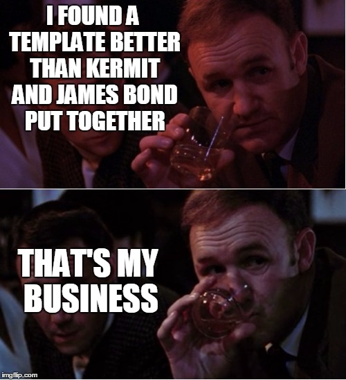 Popeye Doyle That's My Business | I FOUND A TEMPLATE BETTER THAN KERMIT AND JAMES BOND PUT TOGETHER THAT'S MY BUSINESS | image tagged in popeye doyle,popeye,french connection,gene hackman,kermit the frog,james bond | made w/ Imgflip meme maker