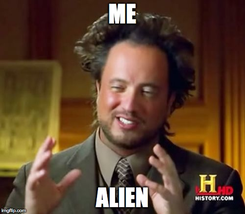 Ancient Aliens | ME ALIEN | image tagged in memes,ancient aliens | made w/ Imgflip meme maker