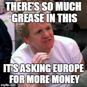 THERE'S SO MUCH GREASE IN THIS IT'S ASKING EUROPE FOR MORE MONEY | made w/ Imgflip meme maker