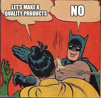 Batman Slapping Robin Meme | LET'S MAKE A QUALITY PRODUCTS NO | image tagged in memes,batman slapping robin | made w/ Imgflip meme maker