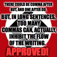 Grammar Nazi | THERE COULD BE COMMA AFTER BUT, AND ONE AFTER DO, BUT, IN LONG SENTENCES, TOO MANY COMMAS CAN, ACTUALLY, INHIBIT THE FLOW OF THE WRITING. AP | image tagged in grammar nazi | made w/ Imgflip meme maker