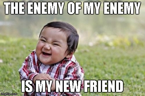 Evil Toddler Meme | THE ENEMY OF MY ENEMY IS MY NEW FRIEND | image tagged in memes,evil toddler | made w/ Imgflip meme maker